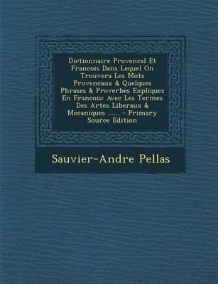 Dictionnaire Provencal Et Francois Dans Lequel on Trouvera Les Mots Provencaux & Quelques Phrases & Proverbes Expliquez En...