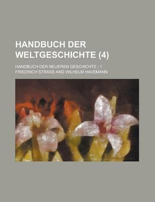 Handbuch Der Weltgeschichte; Handbuch Der Neueren Geschichte; 1 Volume 4 (Paperback): United States Congress Senate, Friedrich...