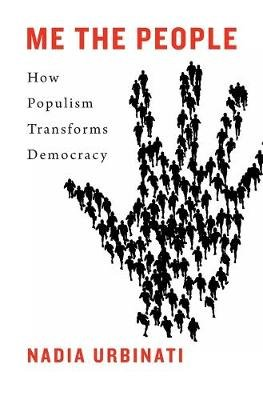 Me the People - How Populism Transforms Democracy (Hardcover): Nadia Urbinati