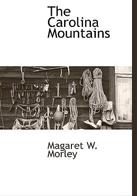 The Carolina Mountains (Hardcover): Magaret W. Morley