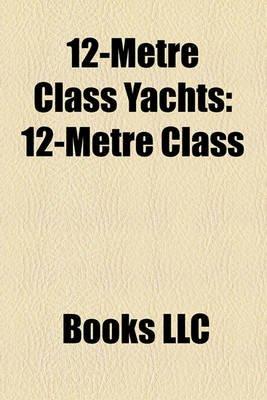 12-Metre Class Yachts - 12-Metre Class, Kz 7, Stars (Paperback): Books Llc