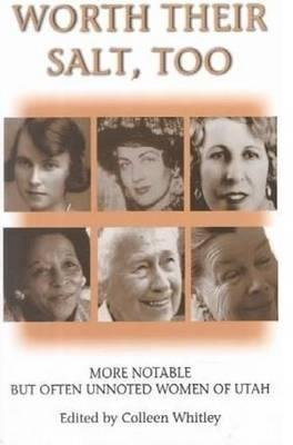 Worth Their Salt Too - More Notable But Often Unnoted Women of Utah (Paperback): Colleen Whitley