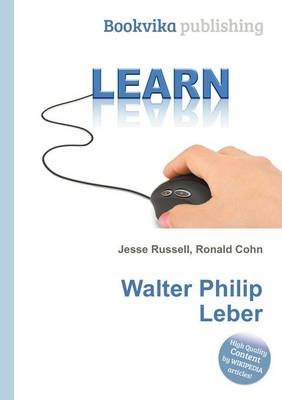 Walter Philip Leber (Paperback): Jesse Russell, Ronald Cohn