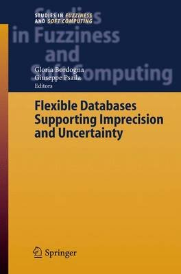 Flexible Databases Supporting Imprecision and Uncertainty (Hardcover, 2006 ed.): Gloria Bordogna, Giuseppe Psaila