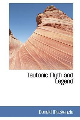 Teutonic Myth and Legend (Hardcover): Donald Mackenzie