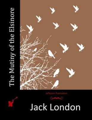 The Mutiny of the Elsinore (Paperback): Jack London