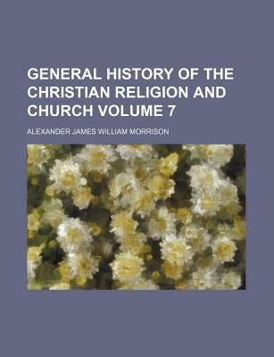 General History of the Christian Religion and Church Volume 7 (Paperback): August Neander, Alexander James William Morrison