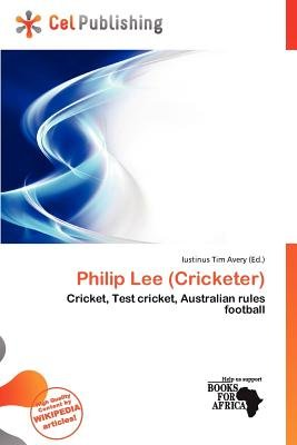 Philip Lee (Cricketer) (Paperback): Iustinus Tim Avery