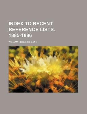 Index to Recent Reference Lists. 1885-1886 (Paperback): William Coolidge Lane