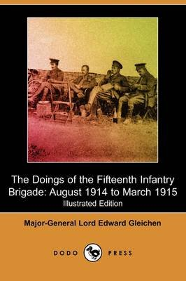 The Doings of the Fifteenth Infantry Brigade - August 1914 to March 1915 (Illustrated Edition) (Dodo Press) (Paperback):...