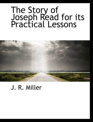The Story of Joseph Read for Its Practical Lessons (Paperback): J.R. Miller