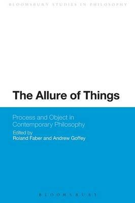 The Allure of Things: Process and Object in Contemporary Philosophy (Paperback): Roland Faber, Andrew Goffey