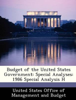 Budget of the United States Government - Special Analyses: 1986 Special Analysis H (Paperback):