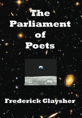 The Parliament of Poets - An Epic Poem (Hardcover, New): Frederick Glaysher