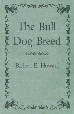 The Bull Dog Breed (Electronic book text): Robert E Howard
