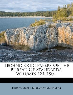 Technologic Papers of the Bureau of Standards, Volumes 181-190... (Paperback): United States Bureau of Standards
