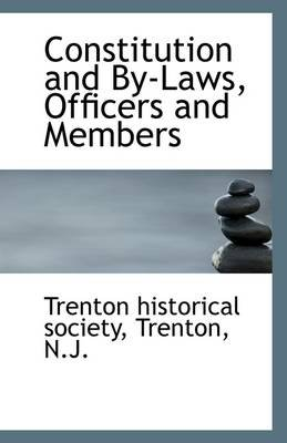 Constitution and By-Laws, Officers and Members (Paperback): Trenton N J Historical Society