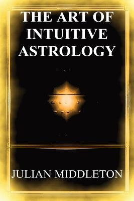 The Art of Intuitive Astrology (Paperback): Julian Middleton