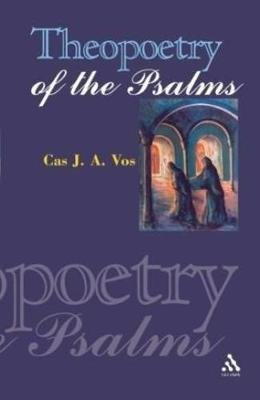 Theopoetry of the Psalms (Paperback): Cas J.A. Vos