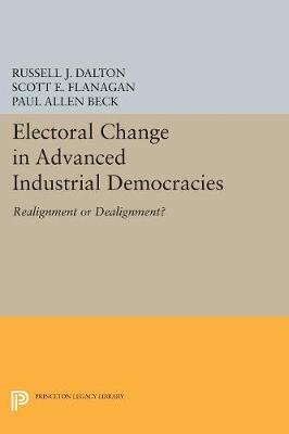 Electoral Change in Advanced Industrial Democracies - Realignment or Dealignment? (Paperback): Russell J. Dalton, Scott E....