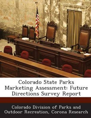 Colorado State Parks Marketing Assessment - Future Directions Survey Report (Paperback): Colorado Division of Parks and Outdoor...