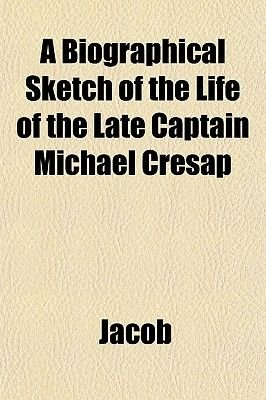 A Biographical Sketch of the Life of the Late Captain Michael Cresap (Paperback): Jacob