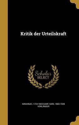 Kritik Der Urteilskraft (German, Hardcover): Immanuel 1724-1804 Kant, Karl 1860-1928 Vorlander