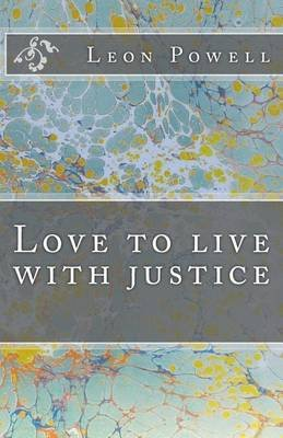 Love to Live with Justice (Paperback): MR Leon Powell