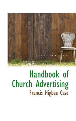 Handbook of Church Advertising (Hardcover): Francis Higbee Case