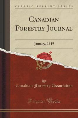 Canadian Forestry Journal - January, 1919 (Classic Reprint) (Paperback): Canadian Forestry Association