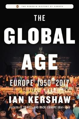 The Global Age - Europe 1950-2017 (Hardcover): Ian Kershaw