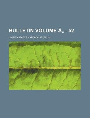 Bulletin Volume a 52 (Paperback): United States National Museum