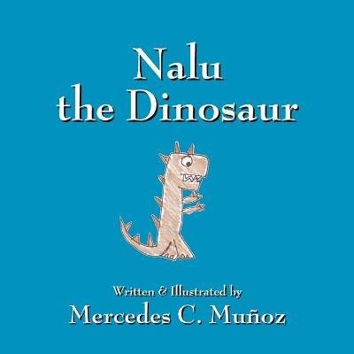 Nalu the Dinosaur (Paperback): Mercedes C. Munoz