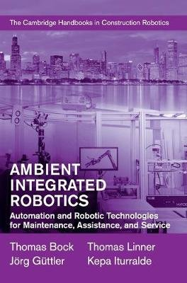 Ambient Integrated Robotics - Automation and Robotic Technologies for Maintenance, Assistance, and Service (Hardcover): Thomas...