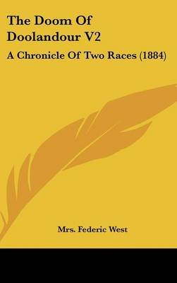 The Doom of Doolandour V2 - A Chronicle of Two Races (1884) (Hardcover): Mrs Federic West