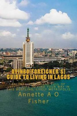 Oyinbo(foreigner's) Guide to Living in Lagos (Paperback): Miss Annette a O Fisher