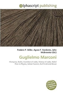 Guglielmo Marconi (Paperback): Frederic P. Miller, Agnes F. Vandome, John McBrewster