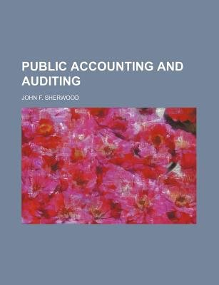 Public Accounting and Auditing (Paperback): John F. Sherwood