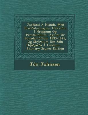 Jaroatal a Islandi, Meo Brauoalysingum - Folkstolu I Hreppum Og Prestakollum, Agripi Ur Bunaoartoflum 1835-1845, Og Skyrslum Um...