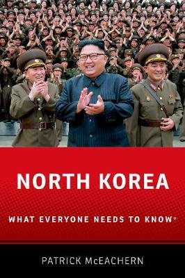 North Korea - What Everyone Needs to Know (R) (Paperback): Patrick McEachern