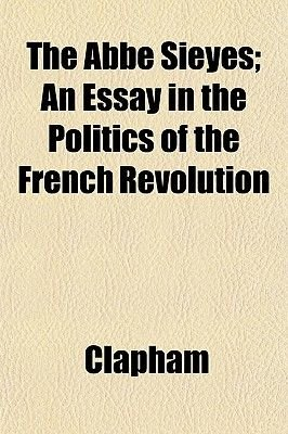 The ABBE Sieyes; An Essay in the Politics of the French Revolution (Paperback): Clapham