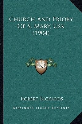 Church and Priory of S. Mary, Usk (1904) (Paperback): Robert Rickards