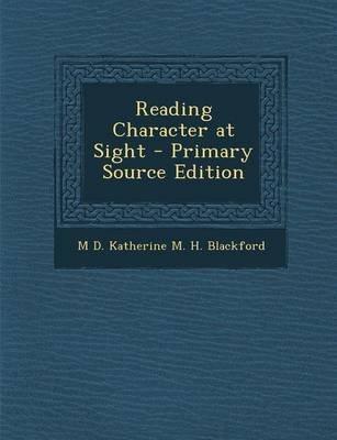 Reading Character at Sight (Paperback, Primary Source): Katherine M. H. Blackford