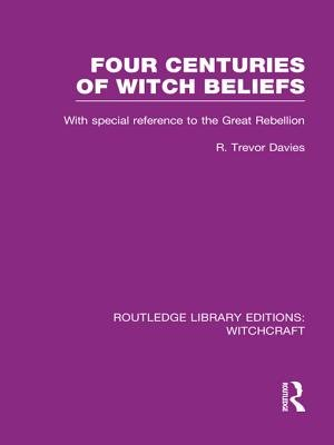 Four Centuries of Witch Beliefs (Electronic book text): R.T. Davies