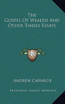 Business Essay Examples The Gospel Of Wealth And Other Timely Essays Hardcover Andrew Carnegie English Extended Essay Topics also Business Ethics Essays The Gospel Of Wealth And Other Timely Essays Hardcover Andrew  Thesis Statement For Persuasive Essay