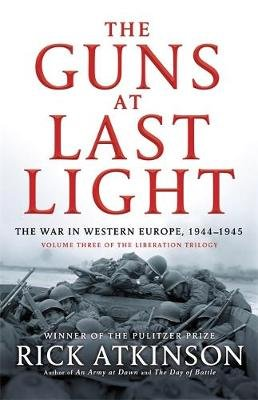 The Guns at Last Light - The War in Western Europe, 1944-1945 (Paperback): Rick Atkinson