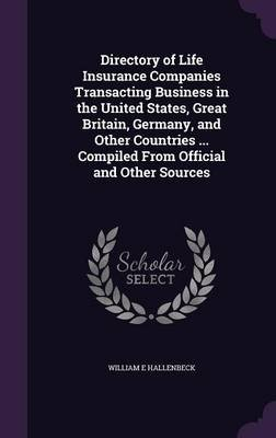 Directory of Life Insurance Companies Transacting Business in the United States, Great Britain, Germany, and Other Countries...