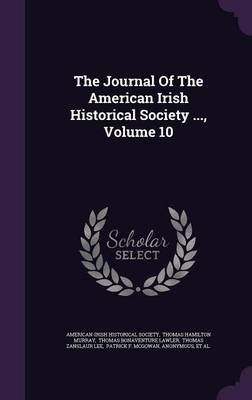The Journal of the American Irish Historical Society ..., Volume 10 (Hardcover): American-Irish Historical Society