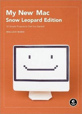 My New Mac - Snow Leopard Edition - 52 Simple Projects to Get You Started (Paperback, Snow Leopard): Wallace Wang