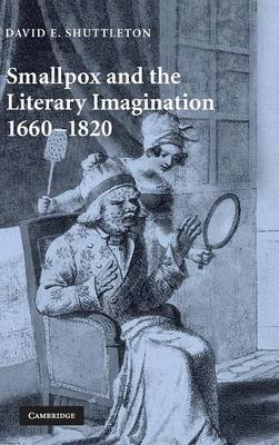 Smallpox and the Literary Imagination, 1660-1820 (Hardcover, New): David Shuttleton